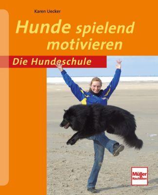 Hunde spielend motivieren - Karen Uecker |