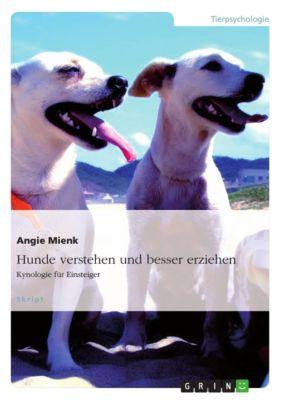 Hunde verstehen und besser erziehen, Angie Mienk