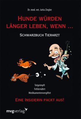 Hunde würden länger leben, wenn . . ., Jutta Ziegler