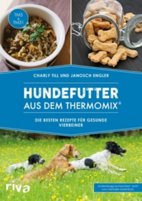 Hundefutter aus dem Thermomix®, Janosch Engler, Charly Till