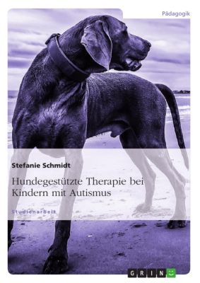 Hundegestützte Therapie bei Kindern mit Autismus, Stefanie Schmidt