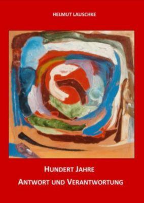 Hundert Jahre - Antwort und Verantwortung, Helmut Lauschke