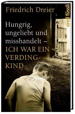 Hungrig, ungeliebt und misshandelt - Ich war ein Verdingkind, Friedrich Dreier