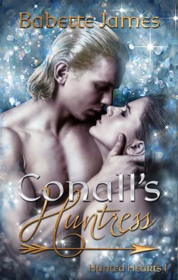 Hunted Hearts: Conall's Huntress (Hunted Hearts, #1), Babette James