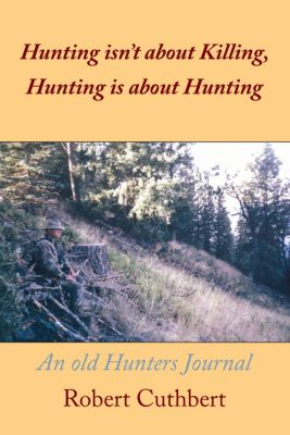 Hunting Isn'T About Killing, Hunting Is About Hunting, Robert Cuthbert