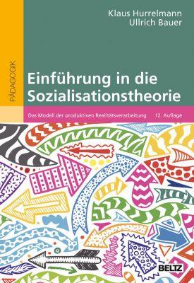 HurrelmannEinführung in die Sozialisationstheorie, Ullrich Bauer, Klaus Hurrelmann