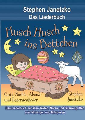 Husch, husch, ins Bettchen - 20 Gute-Nacht-, Abend- und Laternenlieder, Stephen Janetzko