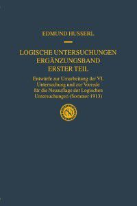 Husserliana: Edmund Husserl - Gesammelte Werke: Logische Untersuchungen Erganzungsband Erster Teil, Edmund Husserl