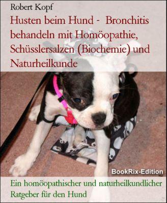 Husten beim Hund -  Bronchitis behandeln mit Homöopathie, Schüsslersalzen (Biochemie) und Naturheilkunde, Robert Kopf
