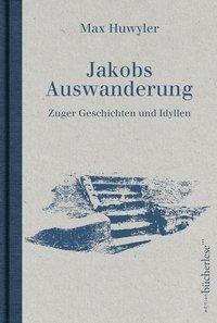 Huwyler, M: Jakobs Auswanderung - Max Huwyler |