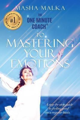 Hybrid Global Publishing: The One Minute Coach to Mastering Your Emotions, Masha Malka