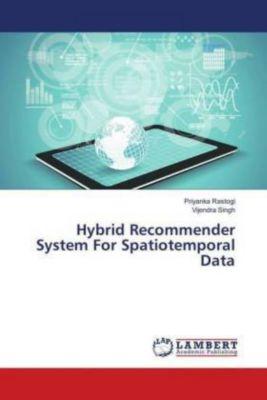 Hybrid Recommender System For Spatiotemporal Data, Priyanka Rastogi, Vijendra Singh