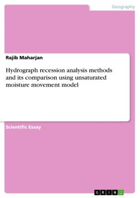Hydrograph recession analysis methods and its comparison using unsaturated moisture movement model, Rajib Maharjan