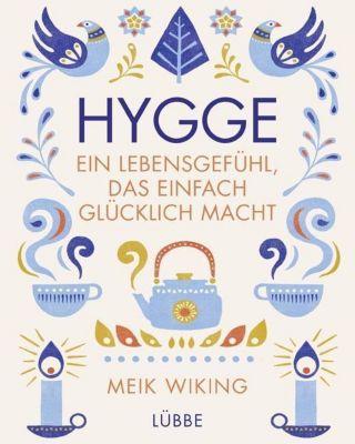 Hygge - ein Lebensgefühl, das einfach glücklich macht, Meik Wiking