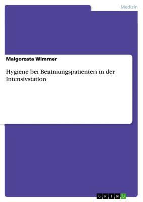 Hygiene bei Beatmungspatienten in der Intensivstation, Malgorzata Wimmer