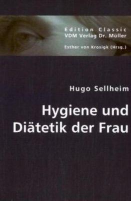 Hygiene und Diätetik der Frau, Hugo Sellheim