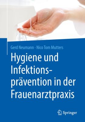 Hygiene und Infektionsprävention in der Frauenarztpraxis, Gerd Neumann, Nico Tom Mutters
