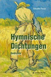 Hymnische Dichtungen - Sibylle Feuz |