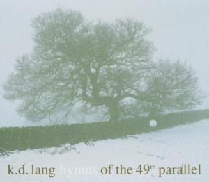 Hymns Of The 49th Parallel, K.d. Lang