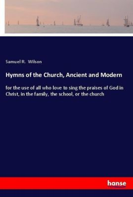Hymns of the Church, Ancient and Modern, Samuel R. Wilson