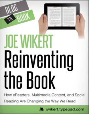 Hyperink: Reinventing the Book: How eReaders, Multimedia Content, and Social Reading Are Changing the Way We Read, Joe Wikert