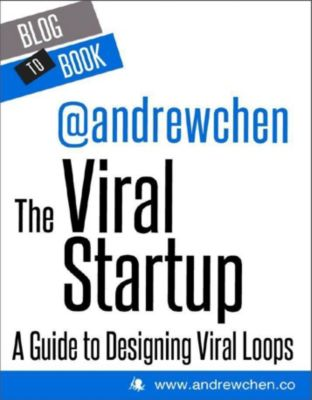 Hyperink: The Viral Startup: A Guide to Designing Viral Loops, Andrew Chen