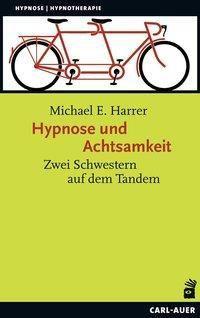 Hypnose und Achtsamkeit - Michael E. Harrer |