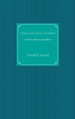 Hyvien tekojen siunaukset islamissa, Muhammad Zakaria Kandhalvi