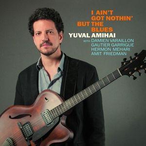 I Ain'T Got Nothin' But The Blues, Yuval Amihai