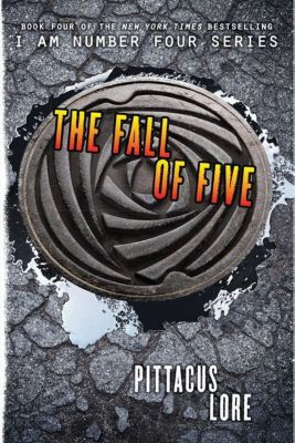 I Am Number Four 04. The Fall of Five, Pittacus Lore