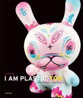 I Am Plastic, Too: Next Generation of Designer Toys, Paul Budnitz