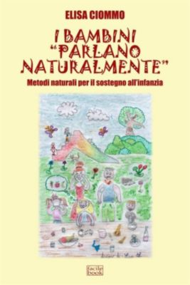 I bambini parlano naturalmente - Metodi naturali per il sostegno all'infanzia, Elisa Ciommo