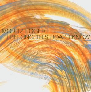 I Belong This Road I Know, Moritz Eggert