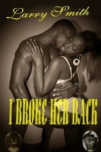 I Broke Her Back, Larry Smith