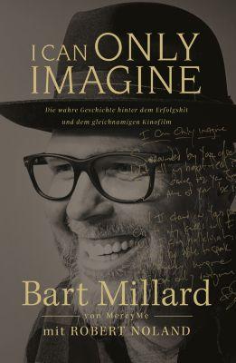 I Can Only Imagine, Bart Millard, Robert Noland