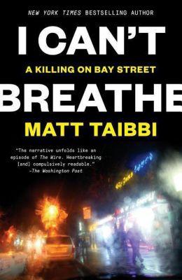 I Can't Breathe, Matt Taibbi