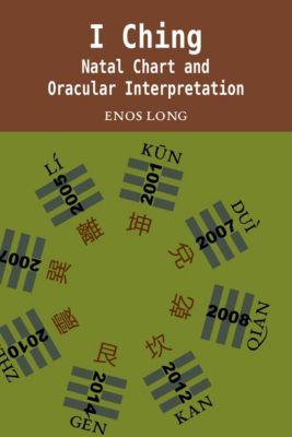 I Ching: Natal Chart and Oracular Interpretation, Enos Long