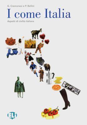 I come Italia: Schülerbuch, m. Audio-CD, G. Cremonesi, P. Bellini