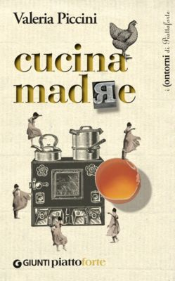 I contorni di Piattoforte: Cucina madre, Valeria Piccini