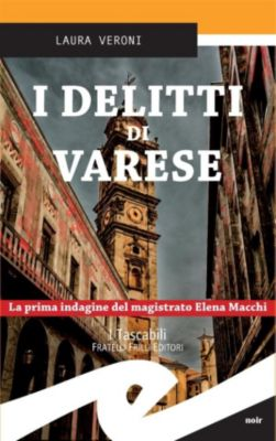 I delitti di Varese. La prima indagine del magistrato Elena Macchi, Laura Veroni