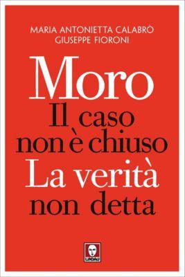 I Draghi: Moro, il caso non è chiuso, Maria Antonietta Calabrò, Giuseppe Fioroni