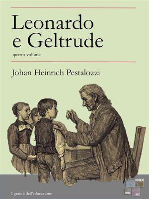 I Grandi dell'Educazione: Leonardo e Geltrude - quarto volume, Johan Heinrich Pestalozzi