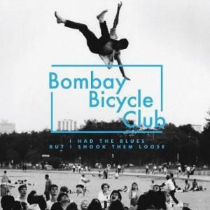 I Had The Blues,But I Shook Them Loose, Bombay Bicycle Club