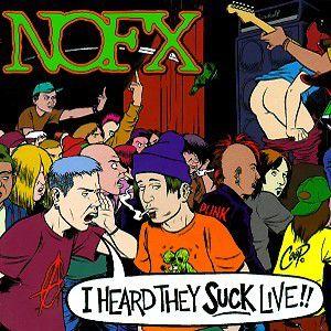 I Heard They Suck (Live), Nofx