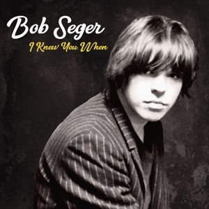 I Knew You When (Deluxe Edition), Bob Seger