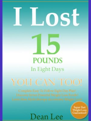 I Lost 15 Pounds In Eight Days YOU Can Too, Dean Lee