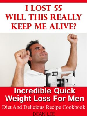 I Lost 55 Will This Really Keep Me Alive Diet and Delicious Recipe Cookbook, Dean Lee