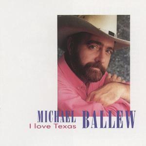 I Love Texas, Michael Ballew