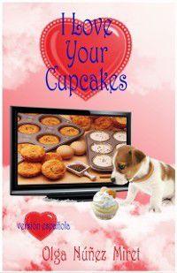 I Love Your Cupcakes (Me encantan tus cupcakes), Olga Nunez Miret, Olga Nunez Miret