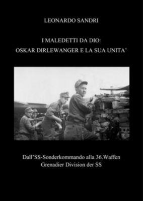 I Maledetti da Dio: Oskar Dirlewanger e la sua unità, Leonardo Sandri